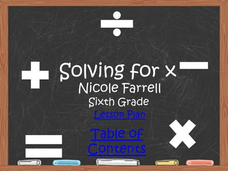 Solving for x Nicole Farrell Sixth Grade Lesson Plan Table of Contents.