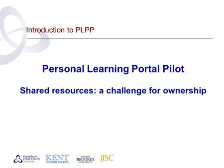 Introduction to PLPP Personal Learning Portal Pilot Shared resources: a challenge for ownership.