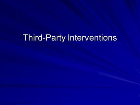 Third-Party Interventions. Brainstorm Some types of situations in which third- party help may be appropriate Some benefits and advantages of using competent.