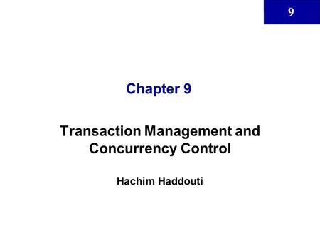 9 Chapter 9 Transaction Management and Concurrency Control Hachim Haddouti.