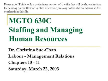 MGTO 630C Staffing and Managing Human Resources Dr. Christina Sue-Chan Labour - Management Relations Chapters 10 - 11 Saturday, March 22, 2003 Please note: