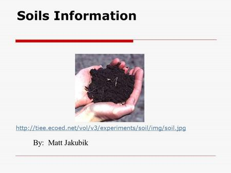 Soils Information By: Matt Jakubik