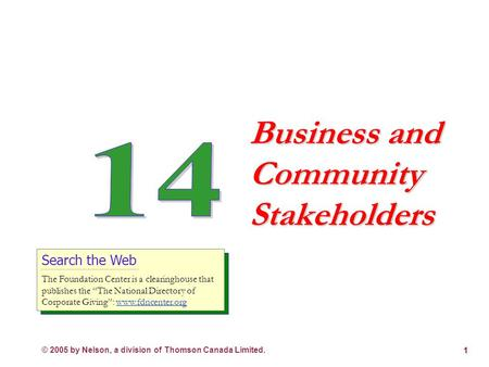 © 2005 by Nelson, a division of Thomson Canada Limited. 1 Business and Community Stakeholders Search the Web The Foundation Center is a clearinghouse.