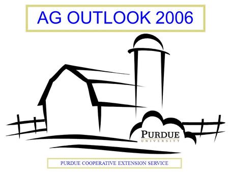 PURDUE COOPERATIVE EXTENSION SERVICE AG OUTLOOK 2006.