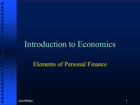 Llad Phillips1 Introduction to Economics Elements of Personal Finance.