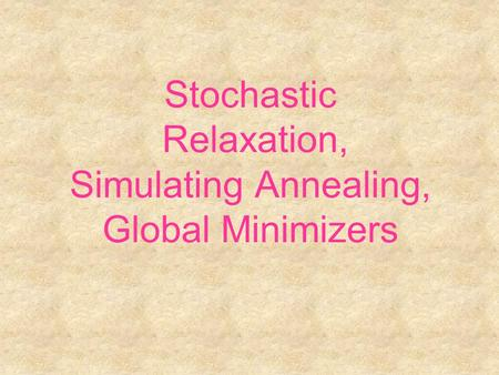 Stochastic Relaxation, Simulating Annealing, Global Minimizers.