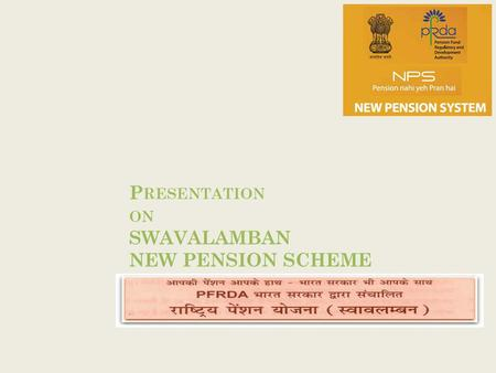 P RESENTATION ON SWAVALAMBAN NEW PENSION SCHEME. SWAVALAMBAN / NPS LITE What is Swavalamban / NPS LITE ? NPS was initially for Government employees, and.