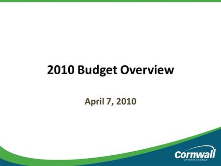 2010 Budget Overview April 7, 2010 1. Overview This is the 2010 Budget document as recommended by the Budget Steering Committee to be presented to Council.