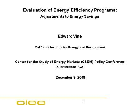 1 Evaluation of Energy Efficiency Programs: Adjustments to Energy Savings Edward Vine California Institute for Energy and Environment Center for the Study.