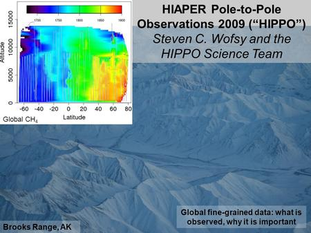 "Brooks Range, AK HIAPER Pole-to-Pole Observations 2009 (""HIPPO"") Steven C. Wofsy and the HIPPO Science Team Global CH 4 Global fine-grained data: what."