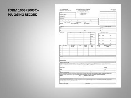 FORM 1003/1003C – PLUGGING RECORD. This presentation will assist you in the completion of the Form 1003/1003C. The plugging record. Date of Last Revision: