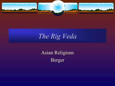 "The Rig Veda Asian Religions Berger. The History of Vedic Texts  Theories of ""Aryan"" Origins  The Orientalist and Nazi ""ethnic"" theory  The ""Russian"""