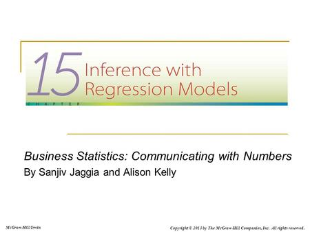 McGraw-Hill/Irwin Copyright © 2013 by The McGraw-Hill Companies, Inc. All rights reserved. Business Statistics: Communicating with Numbers By Sanjiv Jaggia.