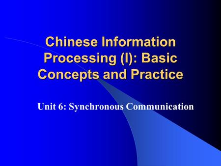 Chinese Information Processing (I): Basic Concepts and Practice Unit 6: Synchronous Communication.