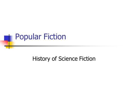 Popular Fiction History of Science Fiction. Early Science Fiction H. G. Wells Hugo Gernsback and Amazing Stories Pulp SF John W. Campbell Jr. and the.