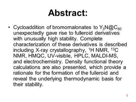 1 Abstract: Cycloaddition of bromomalonates to Y 3 80 unexpectedly gave rise to fulleroid derivatives with unusually high stability. Complete characterization.