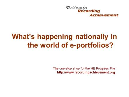 What's happening nationally in the world of e-portfolios? The one-stop shop for the HE Progress File