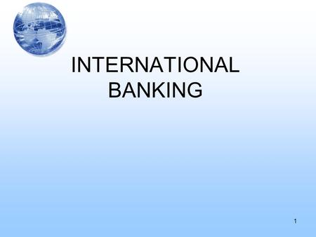 1 INTERNATIONAL BANKING. I.The Structure of the International Capital Market –The most important players are: Commercial banks Corporations Nonbank financial.