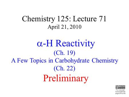 Chemistry 125: Lecture 71 April 21, 2010  -H Reactivity (Ch. 19) A Few Topics in Carbohydrate Chemistry (Ch. 22) Preliminary This For copyright notice.