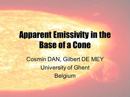 Apparent Emissivity in the Base of a Cone Cosmin DAN, Gilbert DE MEY University of Ghent Belgium.