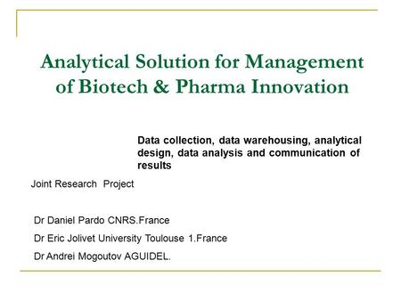 Analytical Solution for Management of Biotech & Pharma Innovation Data collection, data warehousing, analytical design, data analysis and communication.