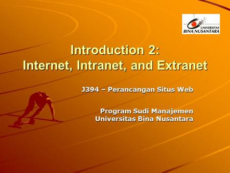 Introduction 2: Internet, Intranet, and Extranet J394 – Perancangan Situs Web Program Sudi Manajemen Universitas Bina Nusantara.