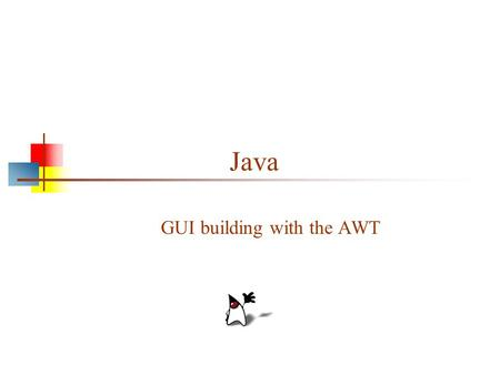 Java GUI building with the AWT. 2 AWT (Abstract Window Toolkit) Present in all Java implementations Described in most Java textbooks Adequate for many.