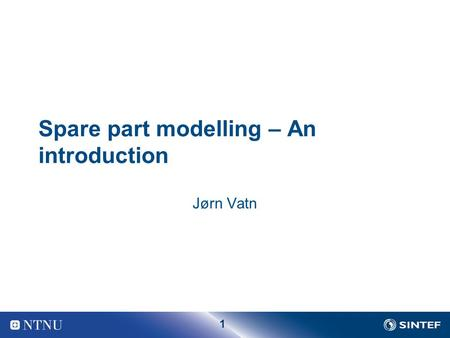 1 Spare part modelling – An introduction Jørn Vatn.