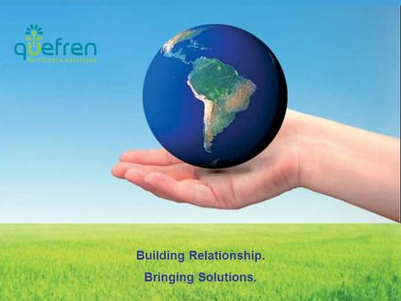 Building Relationship. Bringing Solutions.. Quefren is a sales representative company focused on fertilizers market and large industrial scale trading,