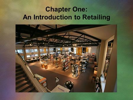 Chapter One: An Introduction to Retailing. Chapter Objectives  To define retailing, consider it from different perspectives, demonstrate its impact,