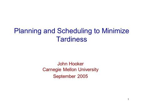 1 Planning and Scheduling to Minimize Tardiness John Hooker Carnegie Mellon University September 2005.