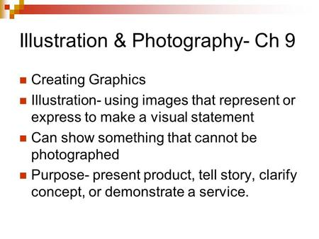 Illustration & Photography- Ch 9 Creating Graphics Illustration- using images that represent or express to make a visual statement Can show something that.