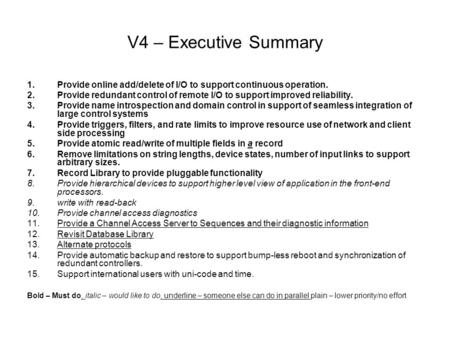 V4 – Executive Summary 1.Provide online add/delete of I/O to support continuous operation. 2.Provide redundant control of remote I/O to support improved.