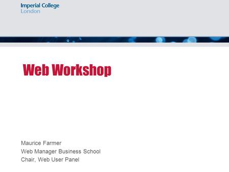 Web Workshop Maurice Farmer Web Manager Business School Chair, Web User Panel.