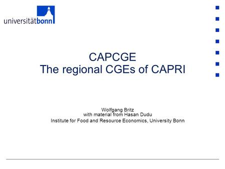 CAPCGE The regional CGEs of CAPRI Wolfgang Britz with material from Hasan Dudu Institute for Food and Resource Economics, University Bonn.