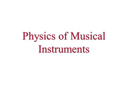 Physics of Musical Instruments. Strings viola da gamba cello guitar harpsichord piano electric guitar.