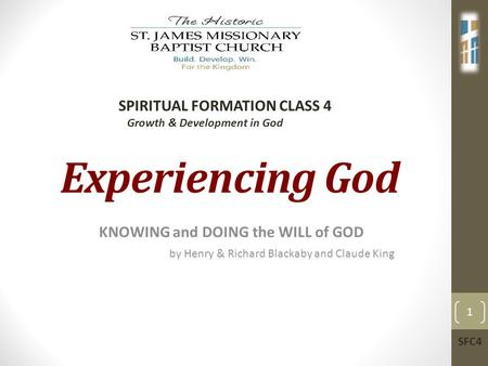 Experiencing God KNOWING and DOING the WILL of GOD by Henry & Richard Blackaby and Claude King SPIRITUAL FORMATION CLASS 4 Growth & Development in God.