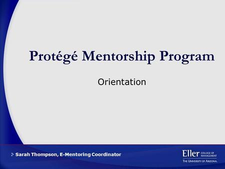 Sarah Thompson, E-Mentoring Coordinator Protégé Mentorship Program Orientation.
