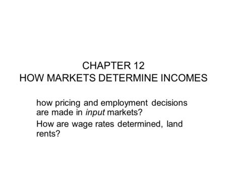 CHAPTER 12 HOW MARKETS DETERMINE INCOMES