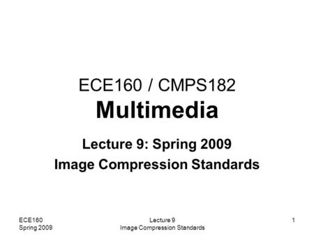 Lecture 9: Spring 2009 Image Compression Standards