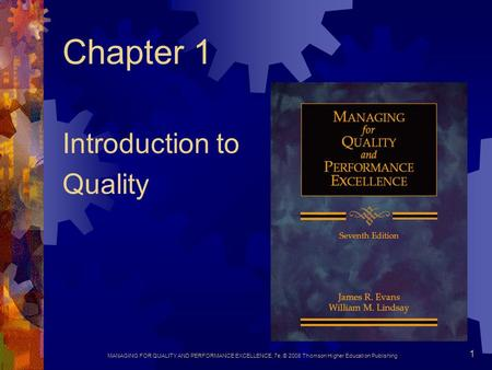 MANAGING FOR QUALITY AND PERFORMANCE EXCELLENCE, 7e, © 2008 Thomson Higher Education Publishing 1 Chapter 1 Introduction to Quality.