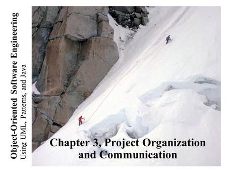 Using UML, Patterns, and Java Object-Oriented Software Engineering Chapter 3, Project Organization and Communication.