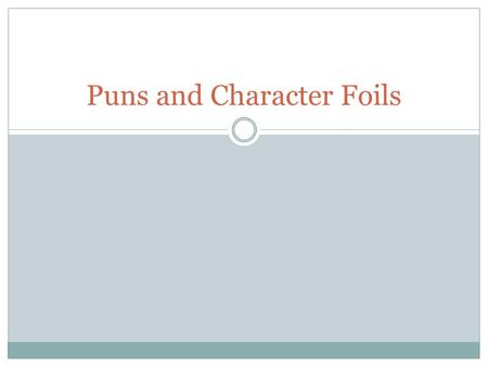 Puns and Character Foils. What is a Pun? pun, or paronomasia, is a form of word play that deliberately exploits an ambiguity between similar- sounding.