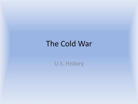 The Cold War U.S. History. Politics of Containment: Truman to JFK 1950-1963.