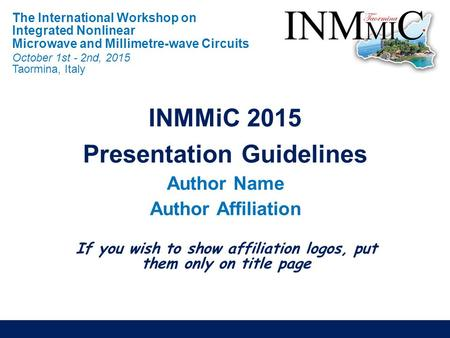 If you wish to show affiliation logos, put them only on title page The International Workshop on Integrated Nonlinear Microwave and Millimetre-wave Circuits.