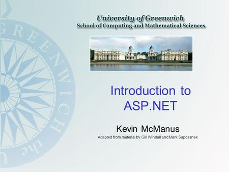 Introduction to ASP.NET Kevin McManus Adapted from material by Gill Windall and Mark Sapossnek.