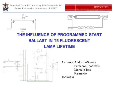 Pontifical Catholic University Rio Grande do Sul Power Electronics Laboratory - LEPUC THE INFLUENCE OF PROGRAMMED START BALLAST IN T5 FLUORESCENT LAMP.