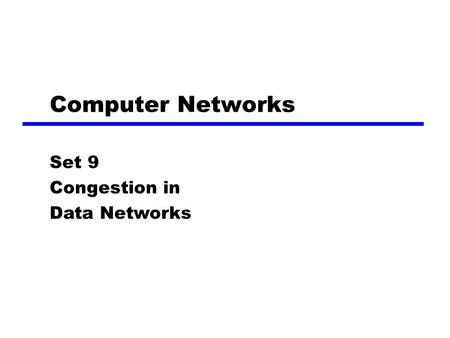 Computer Networks Set 9 Congestion in Data Networks.