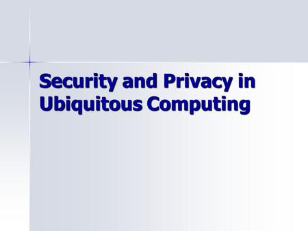 Security and Privacy in Ubiquitous Computing. Agenda Project issues? Project issues? Ubicomp quick overview Ubicomp quick overview Privacy and security.