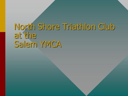 North Shore Triathlon Club at the Salem YMCA. Goals of the Club This club is designed to attract athletes of the north shore to join a friendly, coed.